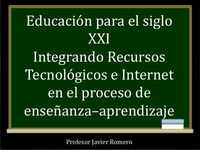 Integrando recursos tecnológicos e internet en el proceso de enseñanza–aprendizaje