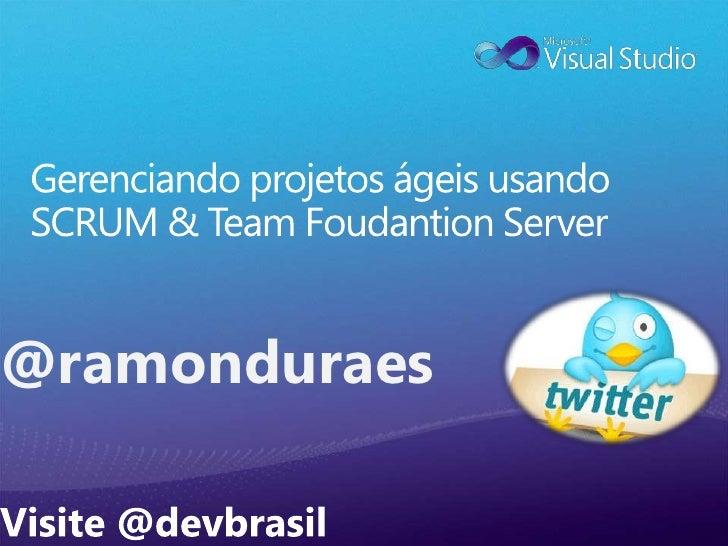 Gerenciando projetos ágeis usando SCRUM & Team Foudantion Server<br />@ramonduraes<br />Visite @devbrasil<br />