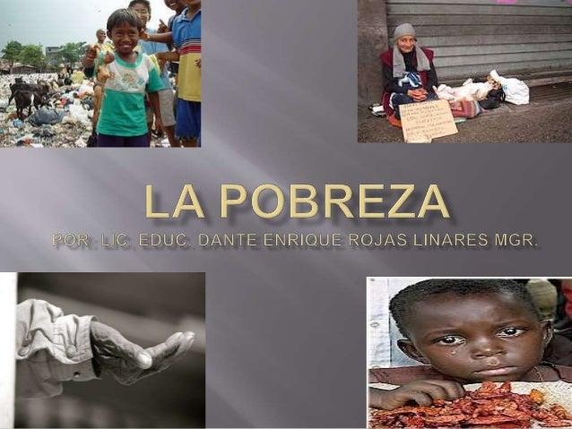  La pobreza se concibe como la situación que afecta a las personas que carecen de lo necesario para el sustento de sus vi...