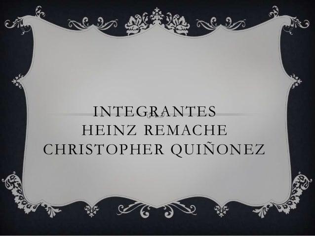 INTEGRANTESHEINZ REMACHECHRISTOPHER QUIÑONEZ