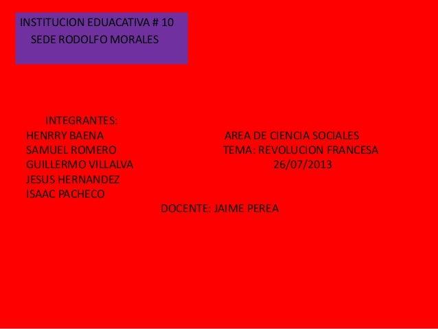 INTEGRANTES: HENRRY BAENA AREA DE CIENCIA SOCIALES SAMUEL ROMERO TEMA: REVOLUCION FRANCESA GUILLERMO VILLALVA 26/07/2013 J...