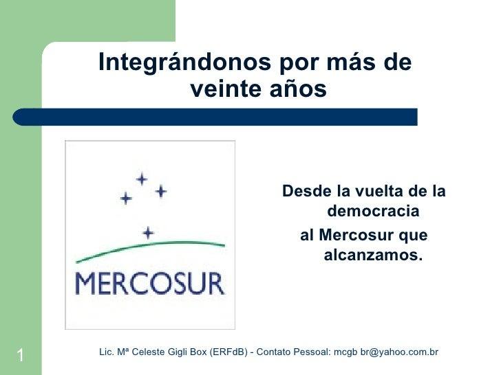Integrándonos por más de  veinte años <ul><li>Desde la vuelta de la democracia </li></ul><ul><li>al Mercosur que alcanzamo...