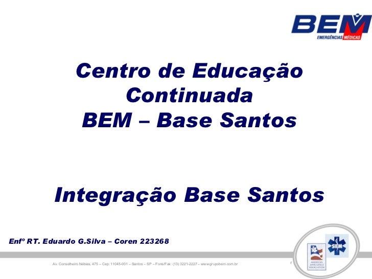 Centro de Educação                          Continuada                      BEM – Base Santos          Integração Base San...