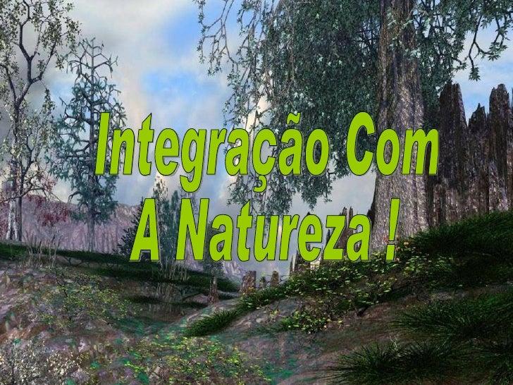Integração Com A Natureza !