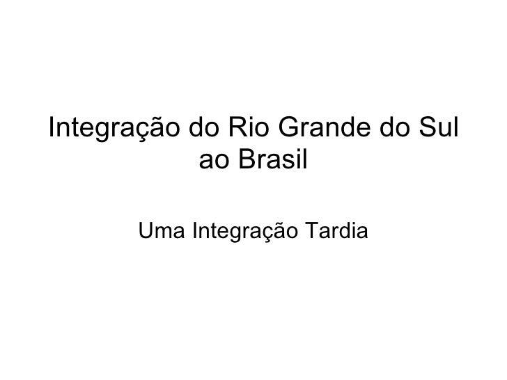 Integração do Rio Grande do Sul ao Brasil Uma Integração Tardia