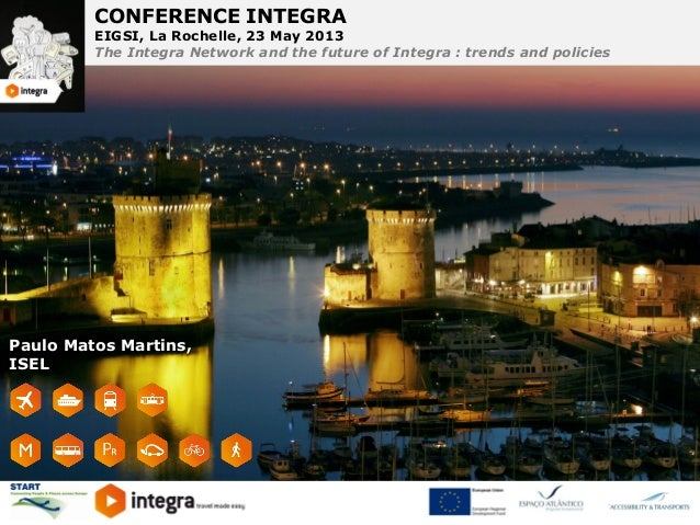 CONFERENCE INTEGRA EIGSI, La Rochelle, 23 May 2013 The Integra Network and the future of Integra : trends and policies CON...