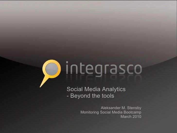 Social Media Analytics - Beyond the tools                 Aleksander M. Stensby      Monitoring Social Media Bootcamp     ...