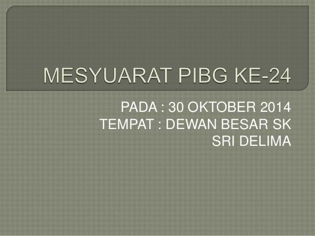 PADA : 30 OKTOBER 2014  TEMPAT : DEWAN BESAR SK  SRI DELIMA