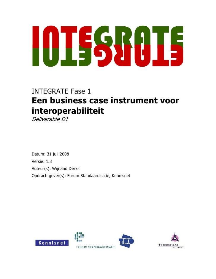 INTEGRATE Fase 1 Een business case instrument voor interoperabiliteit Deliverable D1     Datum: 31 juli 2008 Versie: 1.3 A...