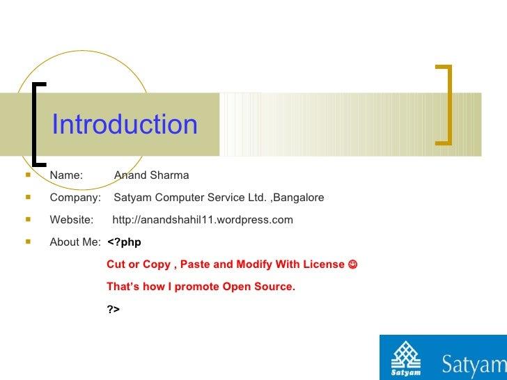 Introduction   <ul><li>Name:  Anand Sharma </li></ul><ul><li>Company:  Satyam Computer Service Ltd. ,Bangalore </li></ul><...