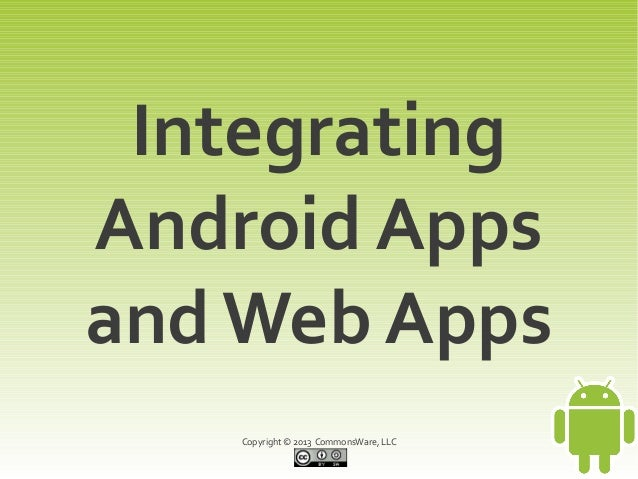 IntegratingAndroid Appsand Web Apps    Copyright © 2013 CommonsWare, LLC