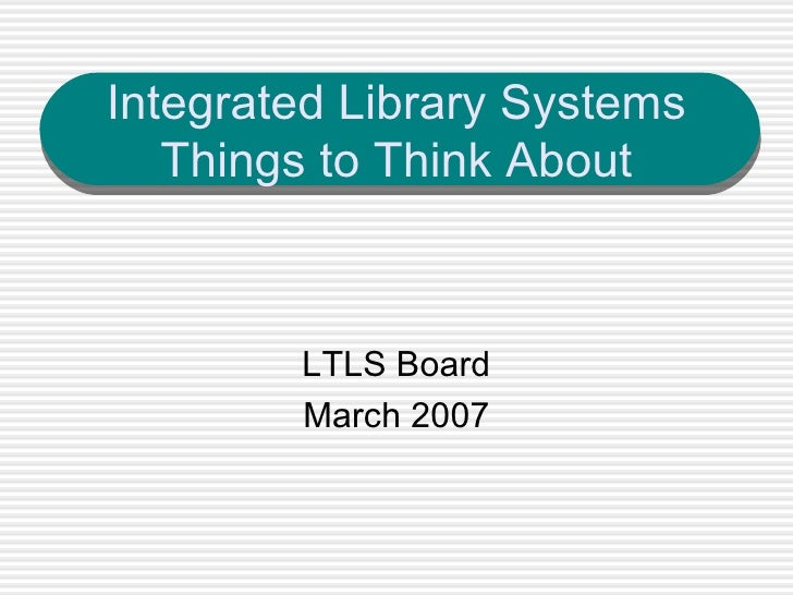 Integrated Library Systems Things to Think About LTLS Board March 2007