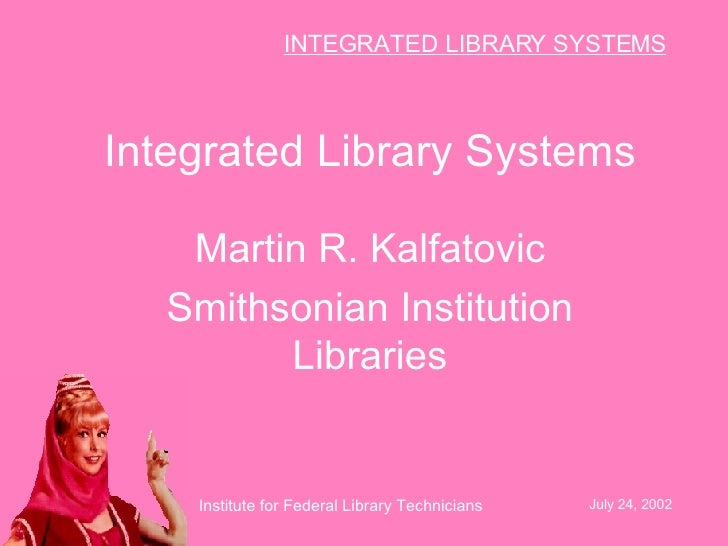 Integrated Library Systems Martin R. Kalfatovic Smithsonian Institution Libraries