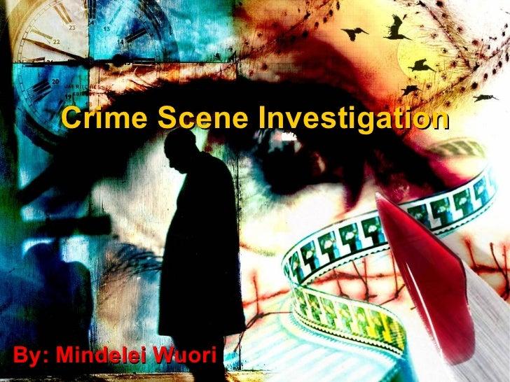Crime Scene Investigation By: Mindelei Wuori