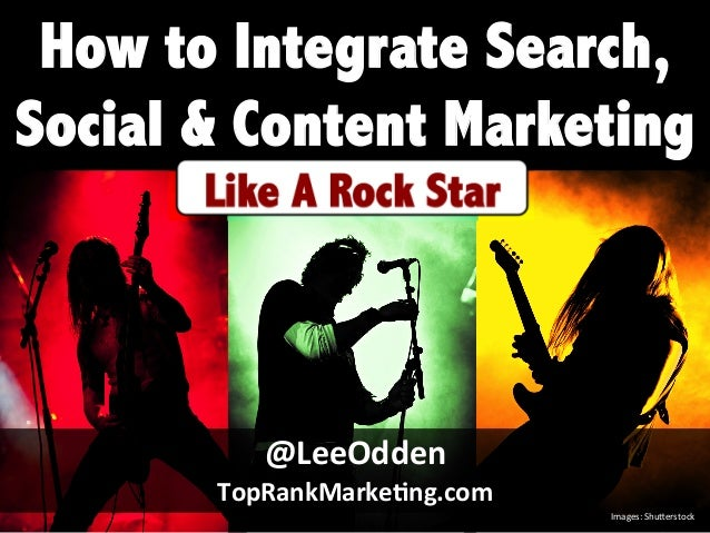 How to Integrate Search, Social Media & Content Marketing - Like A Rock Star