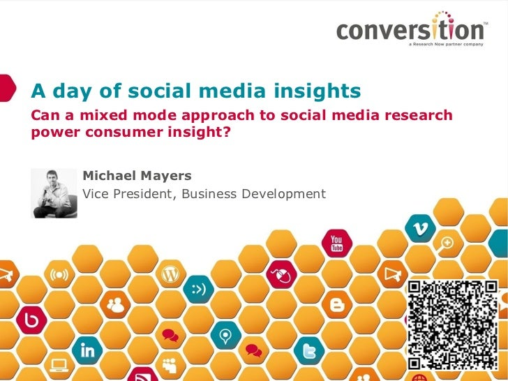 A day of social media insightsCan a mixed mode approach to social media researchpower consumer insight?      Michael Mayer...