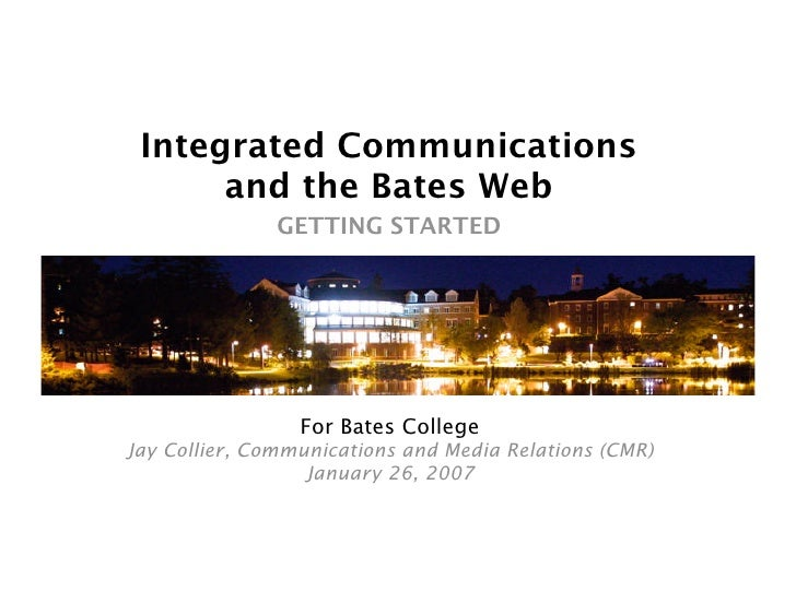 Integrated Communications       and the Bates Web                GETTING STARTED                      For Bates College Ja...
