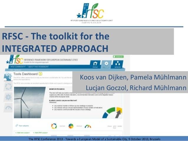 RFSC - The toolkit for the INTEGRATED APPROACH Koos van Dijken, Pamela Mühlmann Lucjan Goczol, Richard Mühlmann  The RFSC ...
