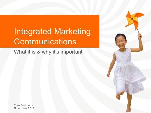 Integrated MarketingCommunicationsWhat it is & why it's importantTom BeakbaneNovember 2012