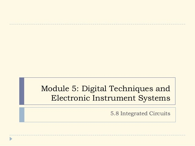 Module 5: Digital Techniques and Electronic Instrument Systems 5.8 Integrated Circuits