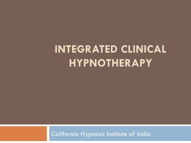 INTEGRATED CLINICAL HYPNOTHERAPY California Hypnosis Institute of India