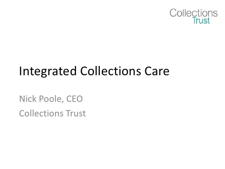 Integrated Collections Care<br />Nick Poole, CEO<br />Collections Trust<br />