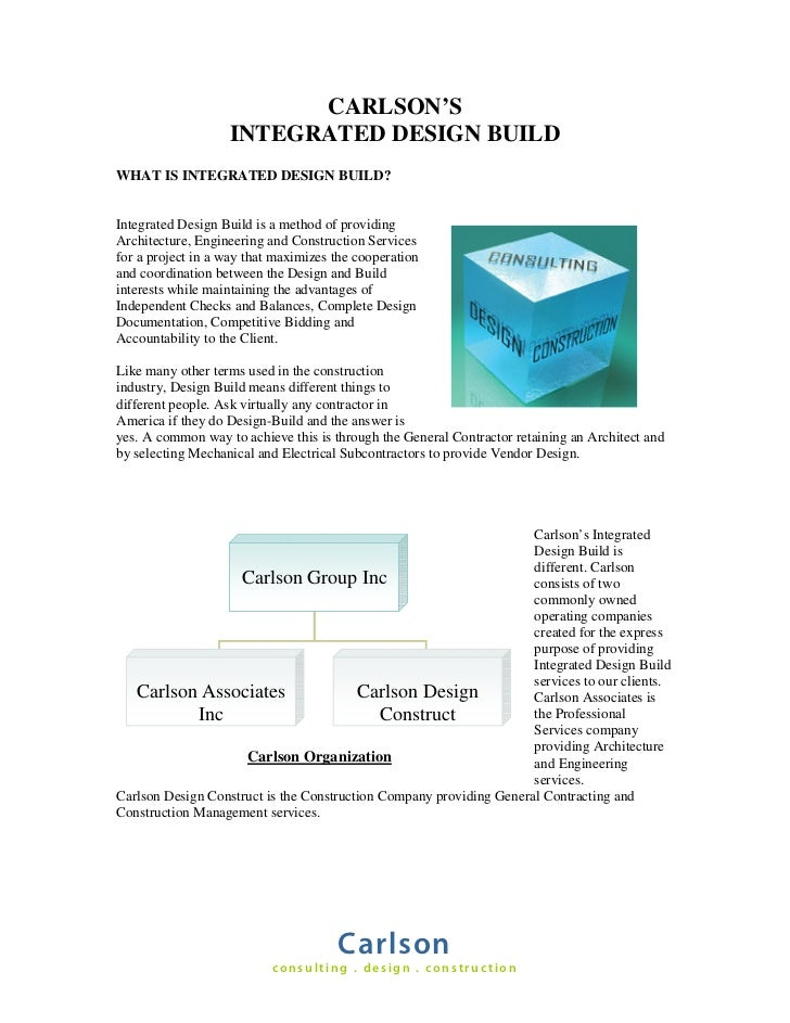CARLSON'S                    INTEGRATED DESIGN BUILD WHAT IS INTEGRATED DESIGN BUILD?   Integrated Design Build is a metho...