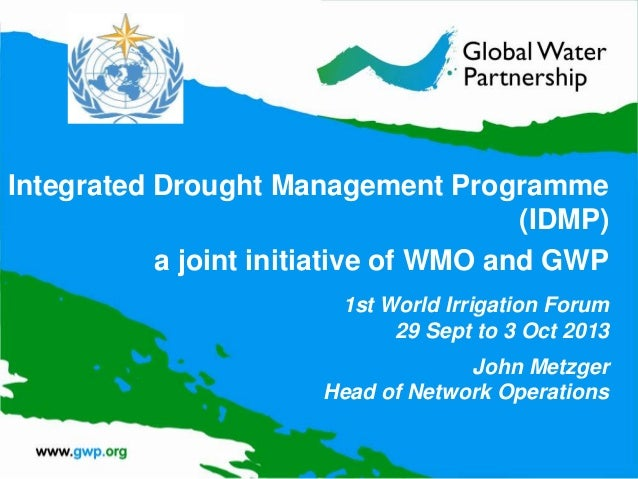 Integrated Drought Management Programme (IDMP) a joint initiative of WMO and GWP John Metzger Head of Network Operations 1...