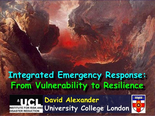 Integrated Emergency Response: From Vulnerability to Resilience        David Alexander        University College London