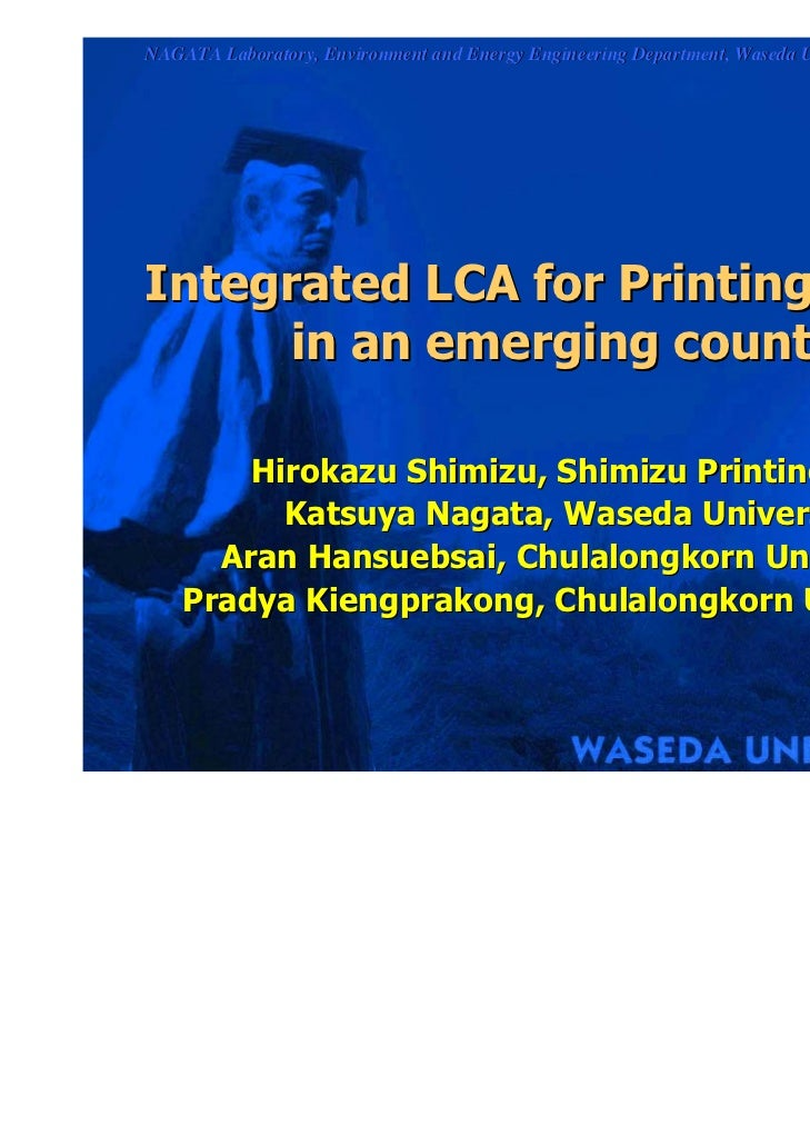 NAGATA Laboratory, Environment and Energy Engineering Department, Waseda University Graduate SchoolIntegrated LCA for Prin...