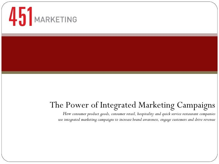 The Power of Integrated Marketing Campaigns How  consumer product goods, consumer retail, hospitality and quick service re...