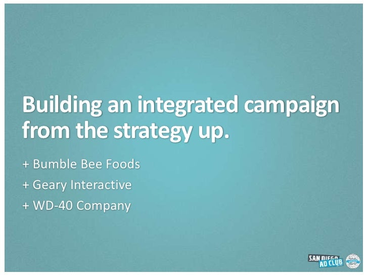 Building an integrated campaign from the strategy up.<br />+ Bumble Bee Foods<br />+ Geary Interactive<br />+ WD-40 Compan...
