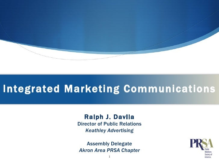 Integrated Marketing Communications Ralph J. Davila Director of Public Relations Keathley Advertising Assembly Delegate Ak...