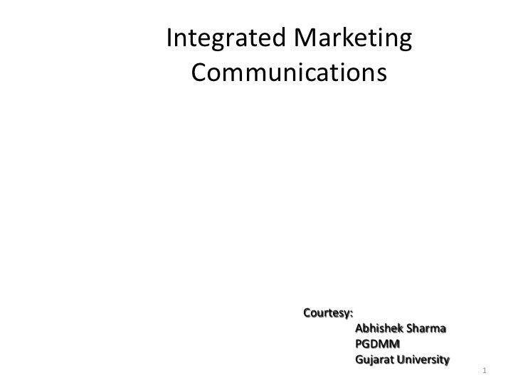Integrated Marketing  Communications           Courtesy:                       Abhishek Sharma                       PGDMM...