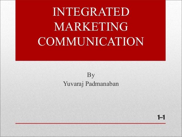INTEGRATEDMARKETINGCOMMUNICATIONByYuvaraj Padmanaban1–1