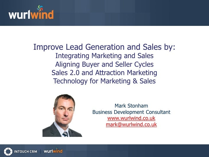Improve Lead Generation and Sales by:     Integrating Marketing and Sales     Aligning Buyer and Seller Cycles    Sales 2....