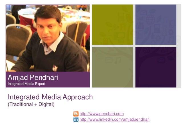 +  Amjad Pendhari Integrated Media Expert  Integrated Media Approach (Traditional + Digital) http://www.pendhari.com http:...