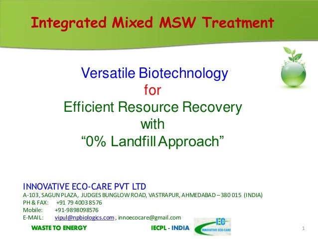 WASTE TO ENERGY IECPL - INDIAWASTE TO ENERGY IECPL - INDIA 1 Integrated Mixed MSW Treatment Versatile Biotechnology for Ef...