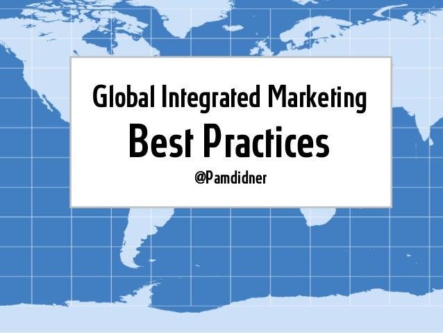 Global Integrated Marketing Best Practices @Pamdidner