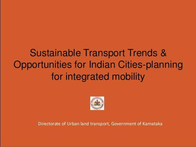 Sustainable Transport Trends & Opportunities for Indian Cities-planning for integrated mobility  Directorate of Urban land...
