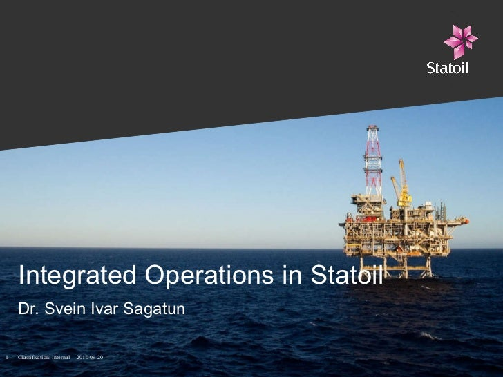 Integrated Operations in Statoil Dr. Svein Ivar Sagatun