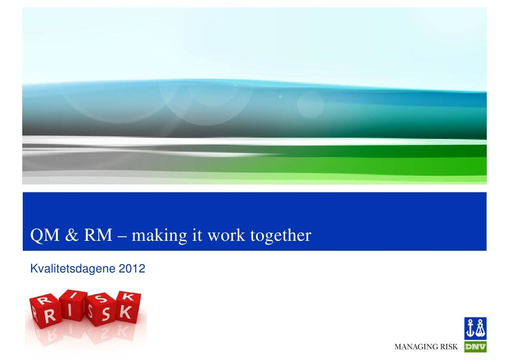 QM & RM – making it work togetherKvalitetsdagene 2012