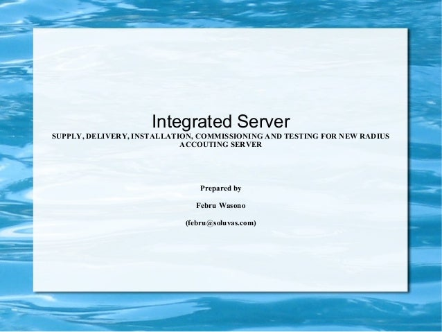 Integrated Server SUPPLY, DELIVERY, INSTALLATION, COMMISSIONING AND TESTING FOR NEW RADIUS ACCOUTING SERVER Prepared by Fe...