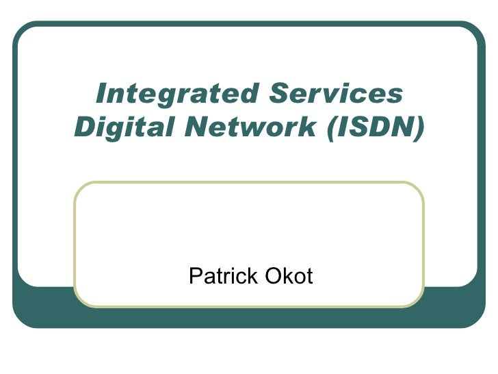 Integrated Services Digital Network (ISDN) Patrick Okot