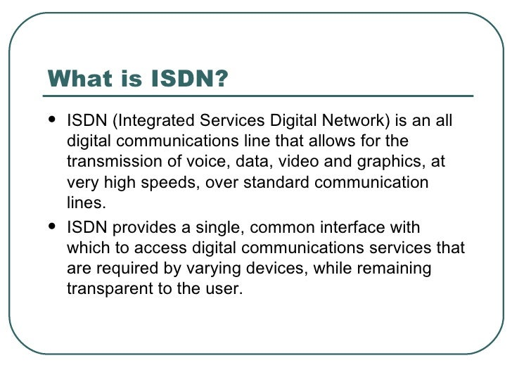 an introduction to the integrated services digital network isdn Integrated digital networks q 1980: isdn ⇒ integrated access to all services isdn, class, tutorial, introduction, overview created date.
