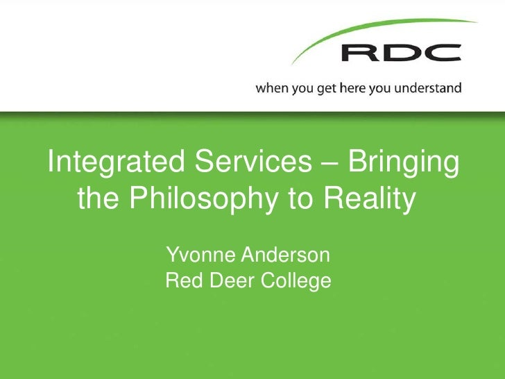 Integrated Services – Bringing the Philosophy to Reality<br />Yvonne Anderson<br />Red Deer College<br />