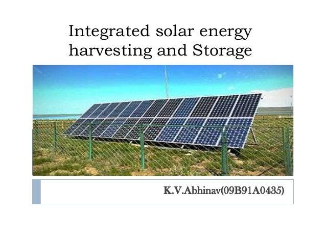 Integrated solar energyharvesting and Storage           K.V.Abhinav(09B91A0435)