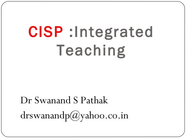 CISP :Integrated    TeachingDr Swanand S Pathakdrswanandp@yahoo.co.in