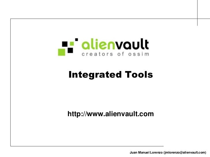 Integrated Tools<br />http://www.alienvault.com<br />Juan Manuel Lorenzo (jmlorenzo@alienvault.com)<br />