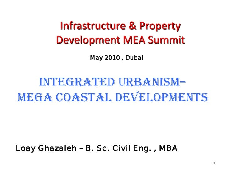Infrastructure & Property         Development MEA Summit                 May 2010 , Dubai   Integrated Urbanism–Mega Coast...
